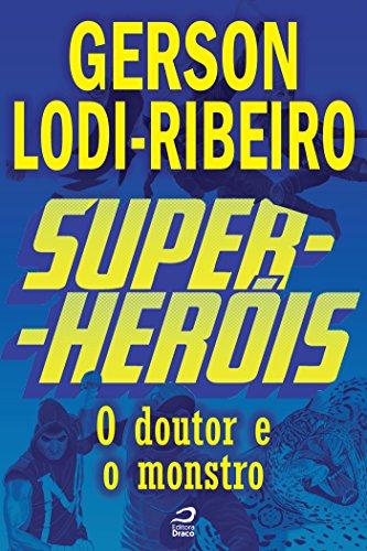 Super-Heróis - O Doutor e o Monstro Gerson Lodi-Ribeiro
