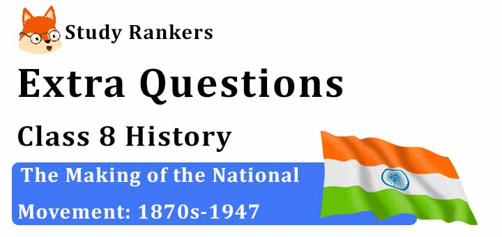 The Making of the National Movement: 1870s-1947 Extra Questions Chapter 9 Class 8 History