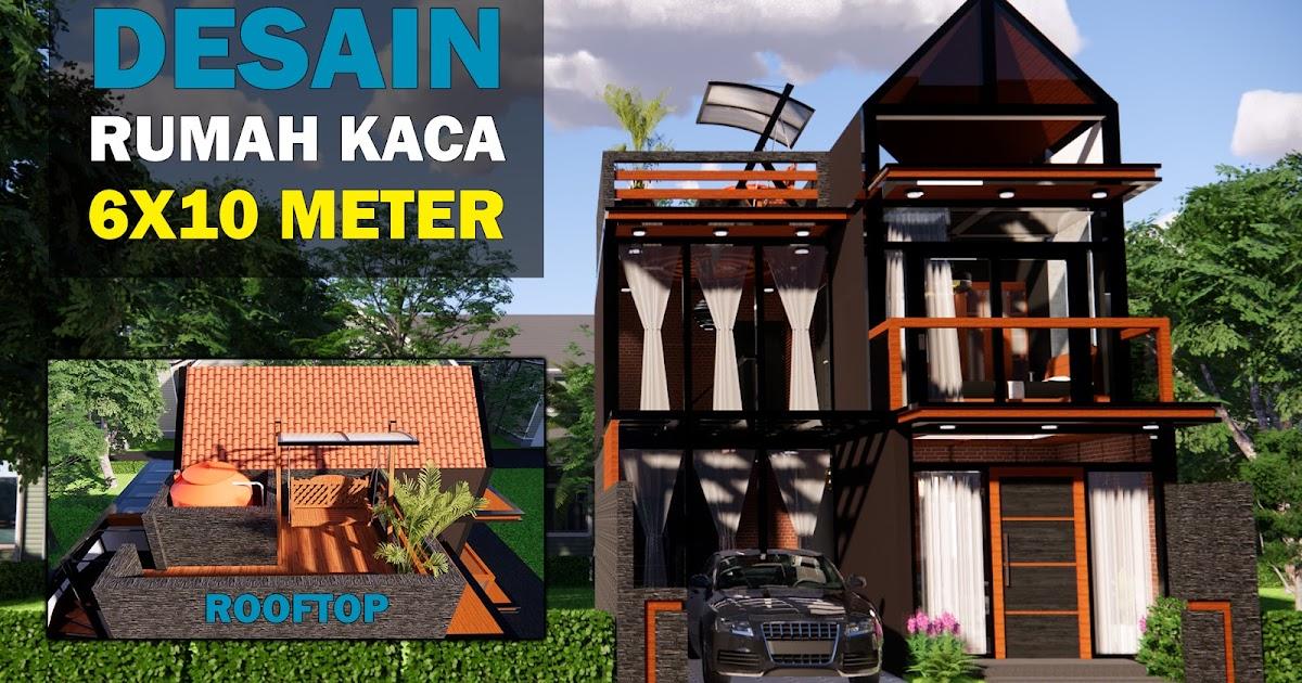 Desain Rumah Kaca Modern 6x10 Meter