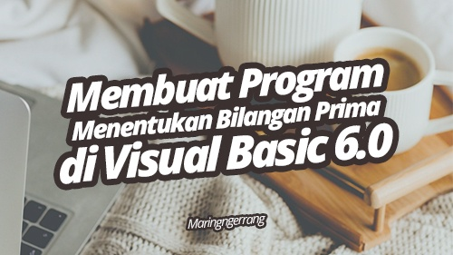 Membuat Program Menentukan Bilangan Prima di Visual Basic 6.0