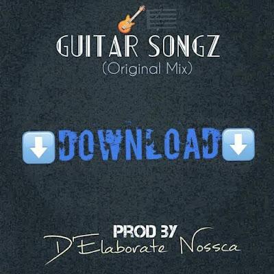 D'Elaborate Nossca - Guitar Songz (Original Mix )