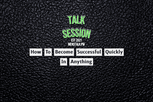 How to Become Successful Quickly in Anything