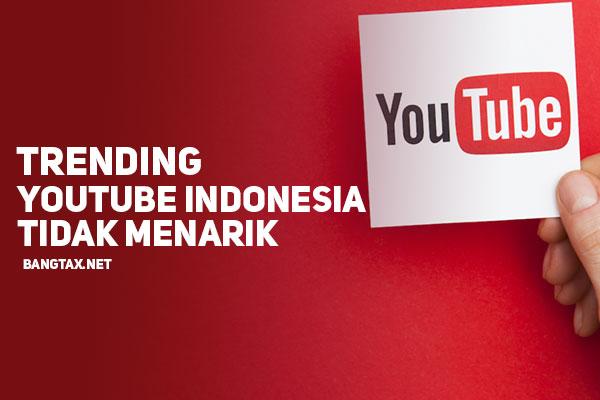 Trending Youtube Indonesia Yang Tidak Menarik