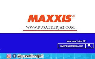 Lowongan Kerja SMA SMK D3 S1 PT MAxxis Internasional Indonesia Agustus 2020