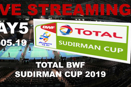 Live streaming TOTAL BWF SUDIRMAN CUP 2019 #Matchday 5