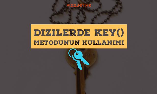 Dizilerde key() Metodunun Kullanımı