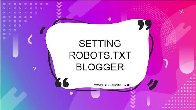 Cara Setting Robots.txt Blogger yang SEO Friendly