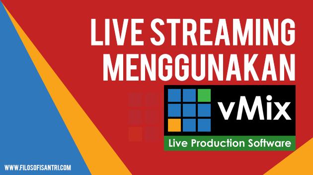 Cara Lengkap Live Streaming Menggunakan vMix Software