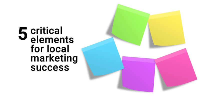 5 Critical Elements for Local Marketing Success