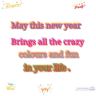 New year wishes, May this new year brings all the crazy colours and fun in your life.