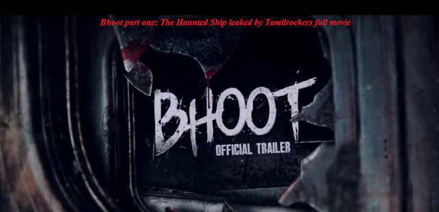 Bhoot part one: The Haunted Ship leaked by Tamilrockers full movie download in 1080p 720p 480p khatrimazafull bolly4u katmoviehd worldfree4u