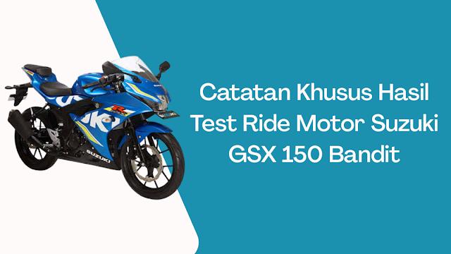 Catatan Khusus Hasil Test Ride Motor Suzuki GSX 150 Bandit