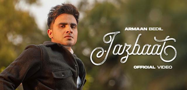 Song  :  Jazbaat Song Lyrics Singer  :  Armaan Bedil Lyrics  :  Joban Cheema Music  :  Rox A Director  :  Mahi Sandhu & Joban Sandhu