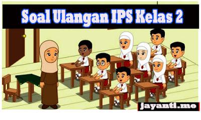 Soal Ulangan IPS Kelas 2 SD Semester 1 dan 2