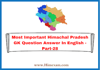 Most Important Himachal Pradesh GK Question Answer In English -Part-28