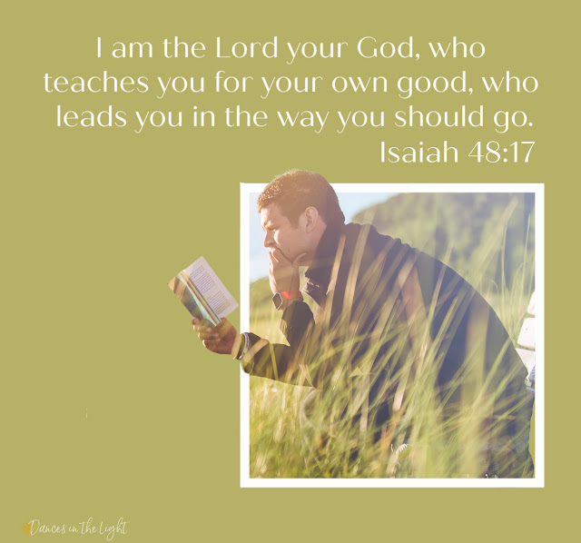 I am the Lord your God, who teaches you for your own good, who leads you in the way you should go.