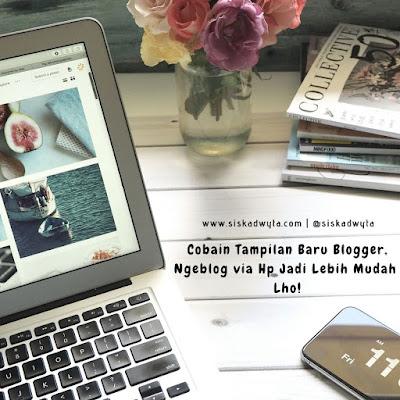 tampilan baru blogger, mobile friendly, mudahnya ngblog via hp