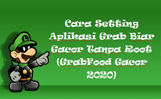Cara Setting Aplikasi Grab Biar Gacor Tanpa Root (GrabFood Gacor 2020)