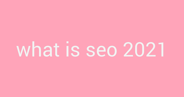 what is seo 2021