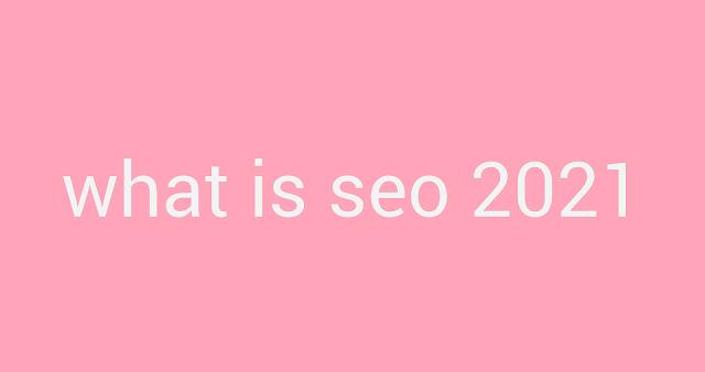 what is seo 2021 क्या है,