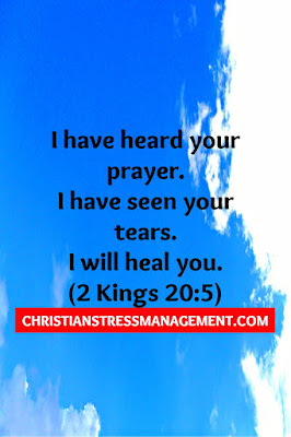 """I have heard your prayers, I have seen your tears and I will heal you and add 15 years to your life."" (2 Kings 20:1-5)"