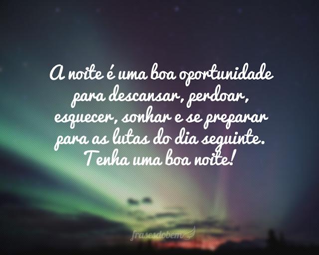 a noite e uma boa oportunidade - A noite é uma boa oportunidade para descansar,perdoar, esquecer, sonhar e se preparar para as lutas do dia seguinte. Tenha uma Boa noite!