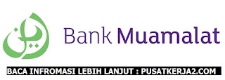 Loker Terbaru SMA SMK D3 di Bank Muamalat