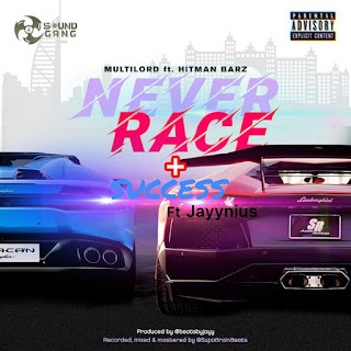 Multilord - Never Race ft Hitman Barz + Success ft Jayynius