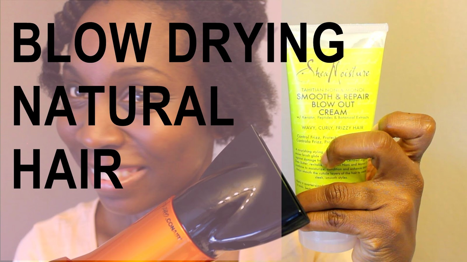 Blow Drying Natural Hair with SheaMoisture Tahitian Noni & Monoi Blow Out Cream