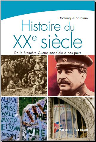 Livre : Histoire du XXe siècle, De la Première Guerre mondiale à nos jours - Dominique Sarciaux
