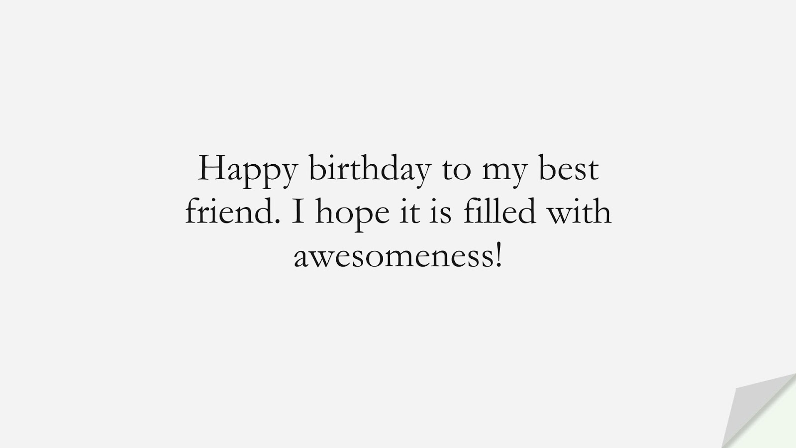 Happy birthday to my best friend. I hope it is filled with awesomeness!FALSE