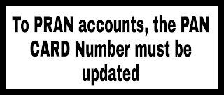 To PRAN accounts, the PAN CARD Number must be updated