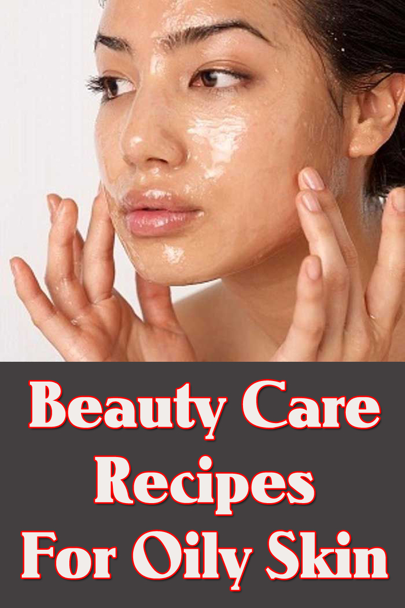 Beauty Care Recipes For Oily Skin