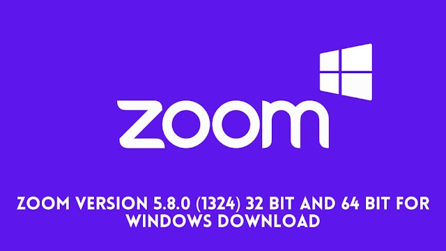 Zoom Version 5.8.0 (1324) 32 Bit and 64 Bit FOr Windows Download