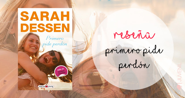Primero pide perdón, Sarah Dessen