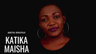 Audio | Martha Mwaipaja - Katika Maisha | Download Mp3