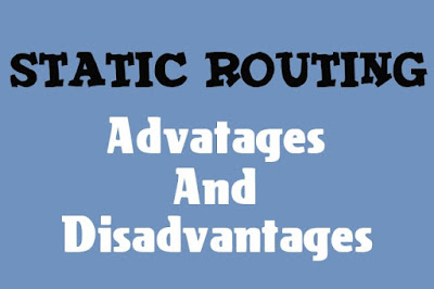 5 Advantages and Disadvantages of Static Routing | Drawbacks & Benefits of Static Routing
