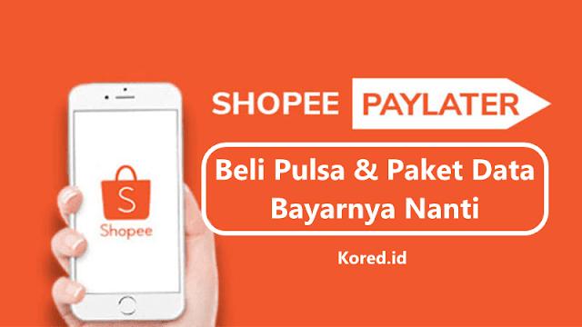 Cara Beli Pulsa dan Paket Data Pakai ShopeePay Later