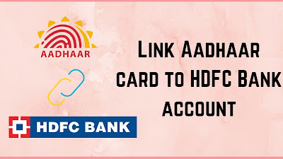 How to Link Aadhaar Card with HDFC Bank Online & Offline?