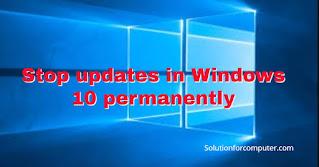 stop updates in Windows 10 permanently