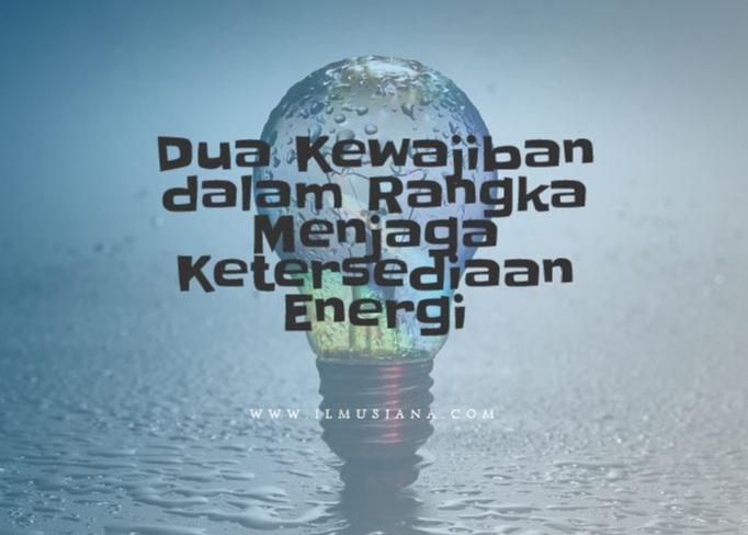 Dua Kewajiban dalam Rangka Menjaga Ketersediaan Energi
