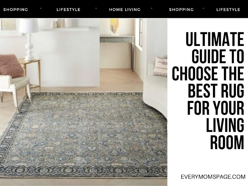 Ultimate Guide to Choose the Best Rug for Your Living Room