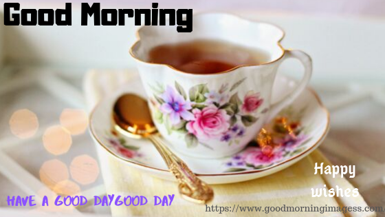Good Morning Images with Beautiful Cup of tea