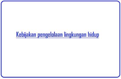 tuliskan tentang kebijakan pengelolaan lingkungan hidup di indonesia
