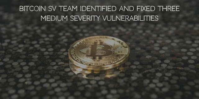 Bitcoin SV Identified and Fixed Three Medium Severity Security Vulnerabilities