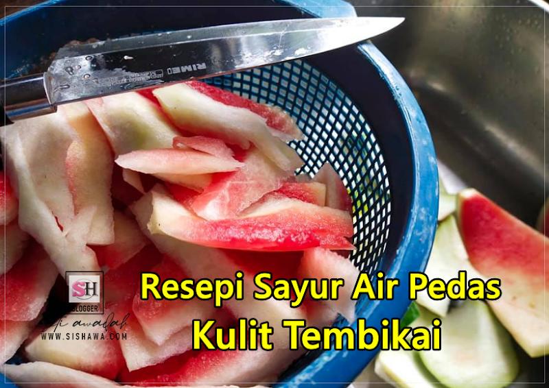 Resepi Sayur Air Pedas Kulit Tembikai (Mudah Sangat, 15 Minit Siap!)