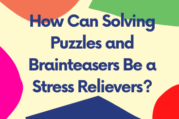 How Can Solving Puzzles and Brainteasers Be a Stress Relievers?