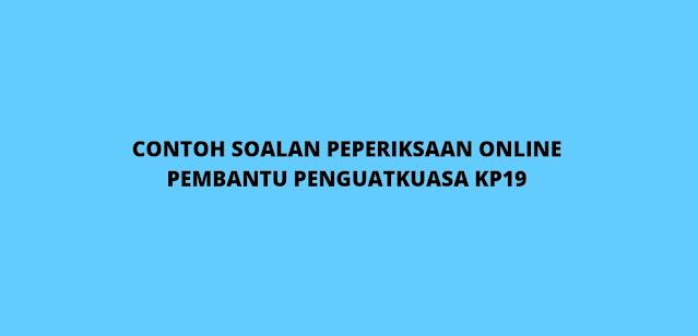 Contoh Soalan Peperiksaan Pembantu Penguatkuasa KP19 (2021)