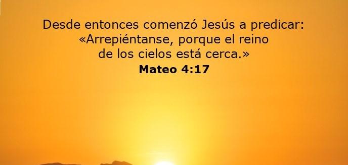 Desde entonces comenzó Jesús a predicar: «Arrepiéntanse, porque el reino de los cielos está cerca.»