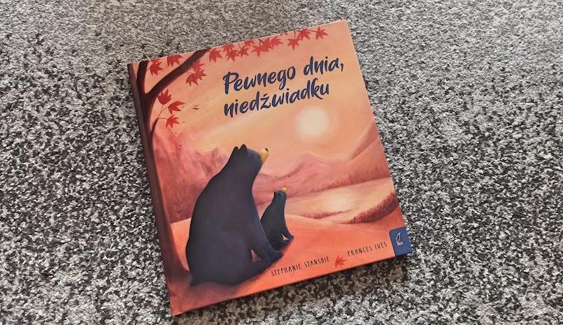 """""""Pewnego dnia, niedźwiadku"""" - Stephanie Stansbie"""